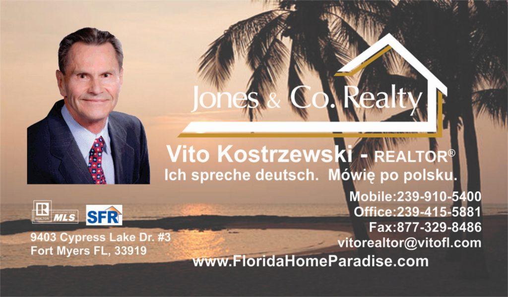 "Vito Kostrzewski - Realtor at Jones & Co. Realty 9403 Cypress Lake Dr. #3, Fort Myers, FL 33919 Cape Coral, FL For a real estate professional who can ""guarantee successful results for sellers and buyers"", then look no further than Vito Kostrzewski, SFR, the 24/7 Realtor. With extensive experience in real estate, Vito has excellent knowledge of all aspects of the real estate industry. He specializes in single-family homes, condominiums, vacant lots, investment property, bank owned properties and short sales. Vito uses his vast and advanced computer skills to aide him in his in-depth research for each of his client transactions. In addition to having an advanced degree in Plastics Engineering, living, studying and working in five countries and 20 years of experience working in R&D and technical management for several large, medium and smaller companies, mostly in the US, Vito is also fluent in both German and Polish, which contribute to his ability to provide superior, knowledgeable customer service. Vito Kostrzewski jest polskim ""24/7"" pośrednikiem nieruchomości, który gwarantuje sukces w kupnie i sprzedaży nieruchomości. Vito ma obszerną wiedzę oraz doświadczenie na rynku nieruchomości. Vito specjalisuje się w stomach jednorodzinnych, mieszkaniach, działkach budowlanych, nieruchomościach inwestycyjnych oraz nieruchomościach przejętych przez banki. Vito jest z wykształcenia inżynierem i w przeszłości pracował oraz studiował w pięciu krajach, ma 20- letnie doświadczenie profesjonalne i mówi biegle po niemiecku i po polsku. Cell: (239) 910-5400 Office: (239) 415-5881 Email: vitorealtor@vitofl.com www.FloridaHomeParadise.com For more information about Vito click here: https://expertnetwork.co/members/vito-kostrzewski"